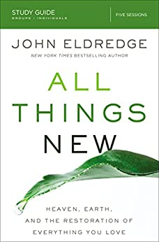 All Things New Study Guide: A Revolutionary Look at Heaven and the Coming Kingdom by [Eldredge, John]