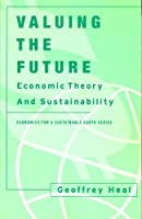 Valuing the Future: Economic Theory and Sustainability (Economics for a Sustainable Earth)