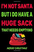 I'm Not Santa But I Do Have A Huge Sack That Needs Emptying :: Journal Notebook 6x9 Inches, 120 Pages