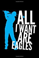 All I Want Are Eagles: Blank Lined Journal For Golfers, Black Cover