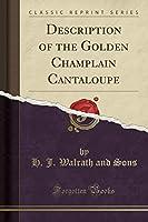 Description of the Golden Champlain Cantaloupe (Classic Reprint)