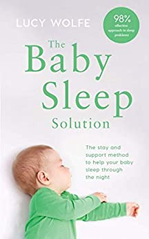 [Wolfe, Lucy]のThe Baby Sleep Solution: The stay-and-support method to help your baby sleep through the night (English Edition)