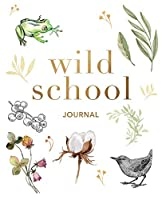 Wild School Journal: A sketchbook: Use it as a field logbook, notebook and workbook | Fill it with all your self-guided observations, discoveries and nature art