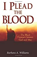 I Plead the Blood: The Blood Covenant Between God and Man