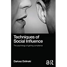 Techniques of Social Influence: The psychology of gaining compliance