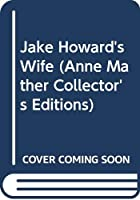 Jake Howard's Wife (Anne Mather Collector's Editions)