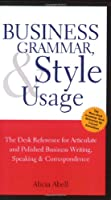 Business Grammar, Style & Usage: A Desk Reference for Articulate and Polished Business Writing and Speaking