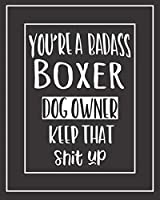 You're A Badass Boxer Dog Owner. Keep That Shit Up!: Pet Medical Health And Wellness Vaccination Records Logbook For Boxer Dog Owners