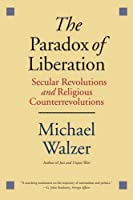 The Paradox of Liberation: Secular Revolutions and Religious Counterrevolutions (Henry L. Stimson Lectures)
