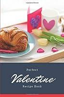Perfect Valentine Recipe Book: Blank Recipe Journal to Write in for Women, Food Cookbook Design, street food cookbook