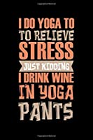 Notebook: Wine Yoga Stress Drink Burnout Funny Gift 120 Pages, 6X9 Inches, Blank
