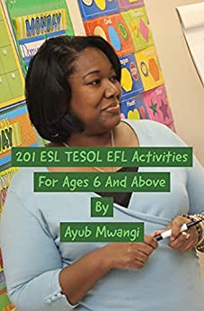 201 ESL TESOL Activities For Ages 6 And Above by [Mwangi, Ayub]