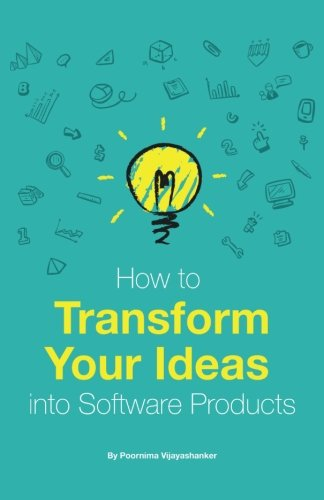 Download How to Transform Your Ideas into Software Products: A Step-by-step Guide for Validating Your Ideas and Bringing Them to Life! 1535562315