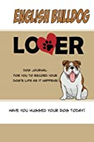 English Bulldog Lover Dog Journal: Create a Diary on Life With Your Dog