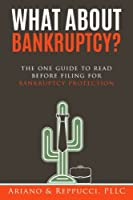 What About Bankruptcy?: The One Guide to Read Before Filing for Bankruptcy Protection