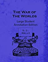 The War of the Worlds: Large Student Annotation Edition: Formatted with wide spacing, wide margins and extra pages between chapters for your own notes and responses (Write-on Literature)