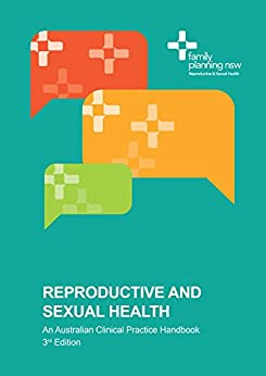 Reproductive and Sexual Health: An Australian Clinical Practice Handbook 3rd Edition by [NSW, Family Planning]