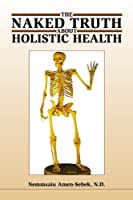 The Naked Truth About Holistic Health