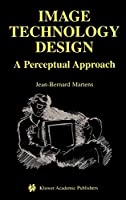 Image Technology Design: A Perceptual Approach (The Springer International Series in Engineering and Computer Science)