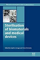 Sterilisation of Biomaterials and Medical Devices (Woodhead Publishing Series in Biomaterials)