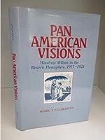 Pan American Visions: Woodrow Wilson and the Western Hemisphere, 1913-1921