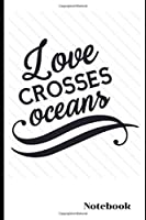 """Love Crosses Oceans Notebook: Adoption Journal/Notebook Novelty Gift for New Adoptive Parents 6""""x9"""", 100 blank pages, no bleed  Gift/Present for Couples/Single Parents/Mothers who Adopt Teens Older Child, Teenage Teenage Girl, Boy"""