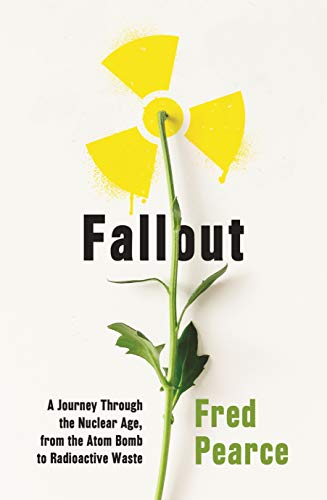 Fallout: A Journey Through the Nuclear Age, From the Atom Bomb to Radioactive Waste (English Edition)
