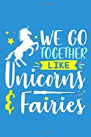 We Go Together Like Unicorns & Fairies: Blank Lined Notebook Journal: Magical Unicorn Gifts For Girls 6x9   110 Blank  Pages   Plain White Paper   Soft Cover Book