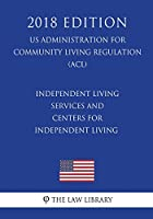 Independent Living Services and Centers for Independent Living (Us Administration for Community Living Regulation) (Acl) (2018 Edition)