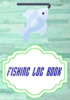 Fishing Log Book Lists: Fly Fishing Logbook 110 Page Size 7 X 10 Inches Cover Matte | Complete - Ultimate # Little Good Print.