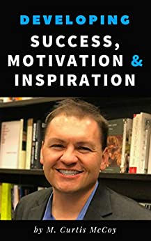 Developing Success, Motivation & Inspiration by [McCoy, M. Curtis]