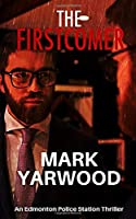 The Firstcomer (The Edmonton Police Station Thrillers)