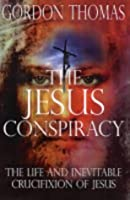 Jesus Conspiracy: The Life and Crucifiction of Christ