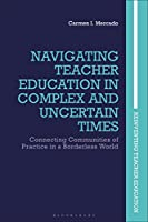 Navigating Teacher Education in Complex and Uncertain Times: Connecting Communities of Practice in a Borderless World (Reinventing Teacher Education)