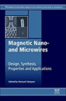 Magnetic Nano- and Microwires: Design, Synthesis, Properties and Applications (Woodhead Publishing Series in Electronic and Optical Materials)