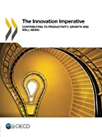 The Innovation Imperative: Contributing to Productivity, Growth and Well-Being: Edition 2015