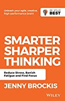 Smarter, Sharper Thinking: Reduce Stress, Banish Fatigue and Find Focus (Be Your Best)