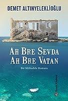 Ah Bre Sevda Ah Bre Vatan: Bir Muebadele Romani