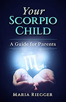 Your Scorpio Child: A Guide for Parents by [Riegger, Maria]