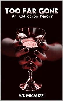 Too Far Gone: An Addiction Memoir by [Micalizzi, A. T.]