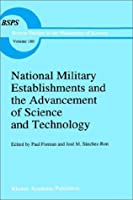 National Military Establishments and the Advancement of Science and Technology: Studies in 20th Century History (Boston Studies in the Philosophy of Science)