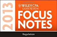 Wiley CPA Examination Review 2013 Focus Notes, Regulation (Wiley Cpa Exam Focusnotes 2013)
