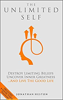 The Unlimited Self: Destroy Limiting Beliefs, Uncover Inner Greatness, and Live the Good Life by [Heston, Jonathan]