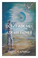 Don't Ask Me! Ask My Father: The Only Authority in Universes, Not the Universities