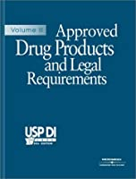 Approved Drug Products and Legal Requirements (USP DI VOL 3: APPROVED DRUG PRODUCTS AND LEGAL REQUIREMENTS)