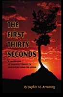 The First 30 Seconds: A Collection of Inspired Thoughts and Reflections for Living