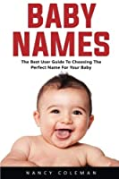 Baby Names: The Best User Guide To Choosing The Perfect Name For Your Baby (Origins Meanings Popular Names) [並行輸入品]