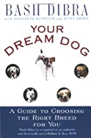 YOur Dream Dog: Guide to Choosing the Right Breed for You, A