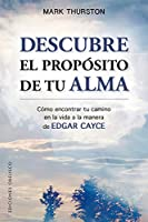 Descubre el propósito de tu alma / Discovering Your Soul's Purpose: Como Encontrar Tu Camino En La Vida a La Manera De Edgar Cayce
