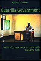 Guerilla Government: Political Changes In The Southern Sudan During The 1990s